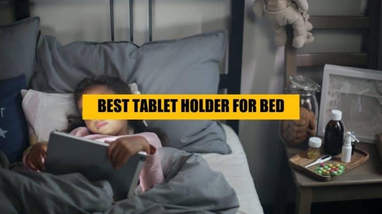 Optimized-best tablet holder for bed
